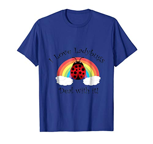 (Funny I love ladybugs deal with it rainbow T-Shirt)