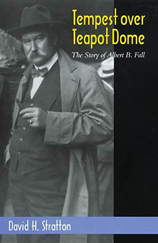 Tempest Over Teapot Dome: The Story of Albert B. Fall (The Oklahoma Western Biographies)