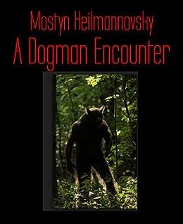 A Dogman Encounter - Kindle edition by Mostyn Heilmannovsky
