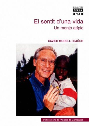 Descargar Libro El Sentit D'una Vida: Un Monjo Atípic Xavier Morell I Sauch