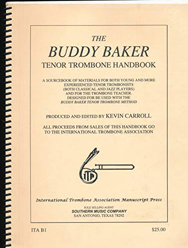 The Buddy Baker Tenor Trombone Handbook - A sourcebook of Materials for Both Young and More Experienced Tenor Trombonists (2001 Paperback)