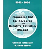 Financial Aid for Research and Creative Activities Abroad, 2002-2004, Gail A. Schlachter and R. David Weber, 1588410625
