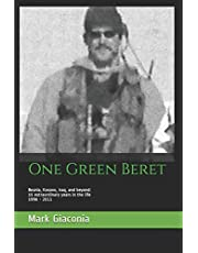One Green Beret: Bosnia, Kosovo, Iraq, and beyond: 15 Extraordinary years in the life - 1996-2011