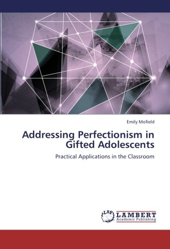 Addressing Perfectionism in Gifted Adolescents: Practical Applications in the Classroom