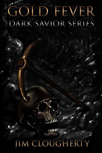 Gold Fever: Dark Savior Series by Jim Clougherty