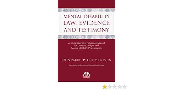 mental disability law evidence and testimony a comprehensive reference manual for lawyers judges and mental disability professionals