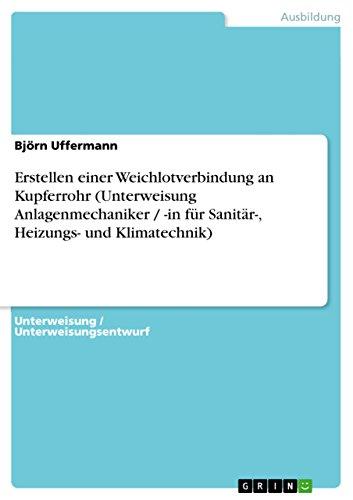Erstellen einer Weichlotverbindung an Kupferrohr (Unterweisung Anlagenmechaniker / -in für Sanitär-, Heizungs- und Klimatechnik) (German Edition)