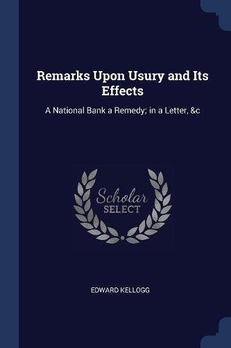 Read Online Remarks Upon Usury and Its Effects: A National Bank a Remedy; in a Letter, &c pdf epub