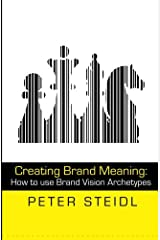 Creating Brand Meaning: How to use Brand Vision Archetypes (2nd edition) Paperback