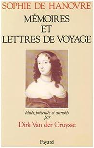 Sophie de Hanovre. Mémoires et lettres de voyage par Dirk Van der Cruysse