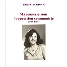 Ma jeunesse sous l'oppression communiste (1948-1968) (French Edition)