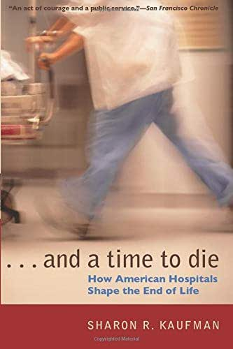 And a Time to Die: How American Hospitals Shape the End of Life