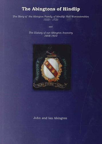 Abingtons of Hindlip: The Story of the Abington Family of Hindlip Hall Worcestershire 1515-1923 / The History of Our Abington Ancestry 1668-1923 - Abington Collection