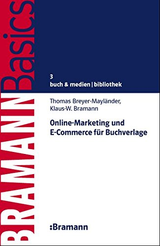 Online-Marketing und E-Commerce für Buchverlage (BRAMANNBasics) Taschenbuch – 16. Februar 2017 Thomas Breyer-Mayländer Klaus-W. Bramann K W 3934054544