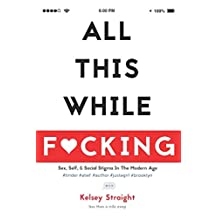 All This While F*cking: Sex, Self, and Social Stigma in the Modern Age