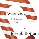 Wise Guy: A Christmas Tale | Joseph Bottum
