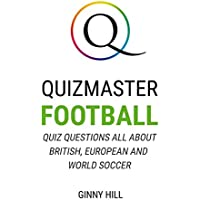 Quizmaster Football: Quiz Questions All About British, European and World Soccer