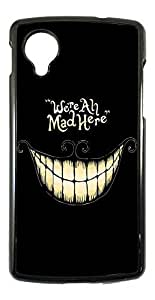Cool Fun FunkY Funny WE ARE ALL MAD HERE 188 Design Lg Google Nexus 5 Fashion Trend Case Back Cover Metal and Hard Plastic Case-black by ruishername