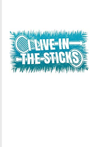 I Live In The Sticks: Funny Sport Quotes Journal | Notebook | Workbook For Team Player, Athlets, Shooting, School Club & Coaching Fans - 6x9 - 100 Blank Lined Pages por YeoYs Lacrosse