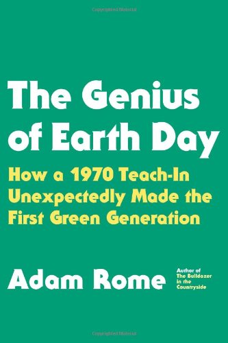 The Genius of Earth Day: How a 1970 Teach-In Unexpectedly Made the First Green Generation