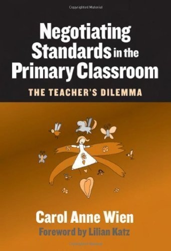 Negotiating Standards in the Primary Classroom: The Teacher's Dilemma by Carol Anne Wien (Nov 1 2004)