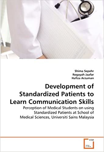 Book Development of Standardized Patients to Learn Communication Skills: Perception of Medical Students on using Standardized Patients at School of Medical Sciences, Universiti Sains Malaysia