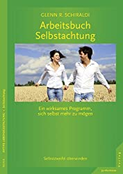 Arbeitsbuch Selbstachtung: Ein wirksames Programm, sich selbst mehr zu mögen