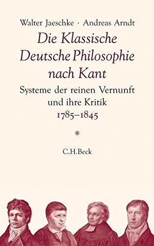 die-klassische-deutsche-philosophie-nach-kant-systeme-der-reinen-vernunft-und-ihre-kritik-1785-1845