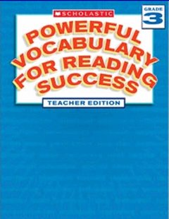 SCHOLASTIC TEACHING RESOURCES POWERFUL VOCABULARY GR 3 TEACHER (Scholastic Powerful Vocabulary)
