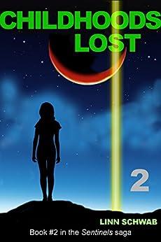 Childhoods Lost (Sentinels Saga Book 2) by [Schwab, Linn]