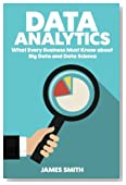 Data Analytics: What Every Business Must Know About Big Data And Data Science