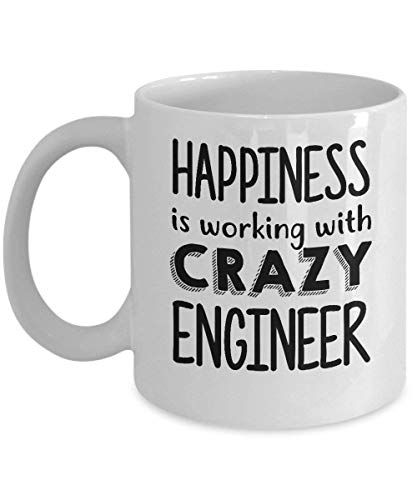 (Funny Best Gift For Coworker Engineer - Happiness Is Working With Crazy Engineer Make Them Happy Ceramic 11 Oz Coffee Mug White)