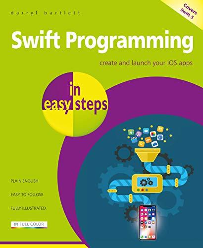 Swift Programming in easy steps: Develop iOS apps...