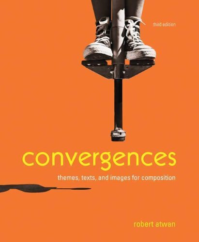 By Robert Atwan - Convergences: Themes, Texts, and Images for Composition: 3rd (third) Edition