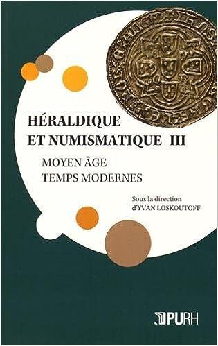 En ligne téléchargement gratuit Héraldique et numismatique : Tome 3, Moyen Age - Temps modernes pdf