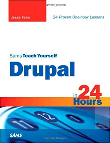 Sams Teach Yourself Drupal in 24 Hours (09) by Feiler, Jesse [Paperback (2009)]