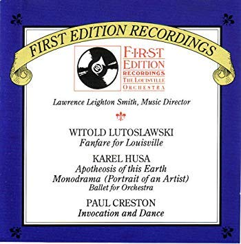 Lutoslawski: Fanfare for Louisville / Husa: Apotheosis of this Earth Monodrama / Creston: Invocation and Dance