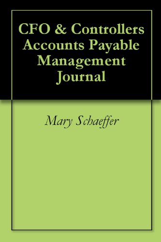 Accounts Payable Journals (CFO & Controllers Accounts Payable Management Journal)
