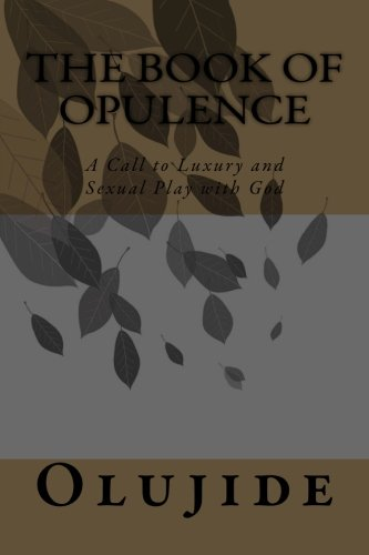 The Book of Opulence: A Call to Luxury and Sexual Play with God