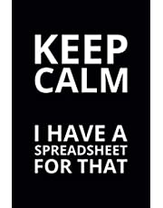 Keep Calm I Have a Spreadsheet for That: 6x9 Lined Funny Work Notebook, 108 Page Office Gag Gift For Adults | Secret Santa Card Alternative & Coworker White Elephant Gift Idea