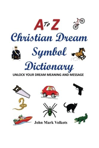 A to Z Christian Dream Symbols Dictionary: Unlock Your Dream Meaning and Message