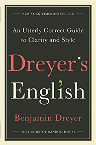 Dreyer's English: An Utterly Correct Guide to Clarity and