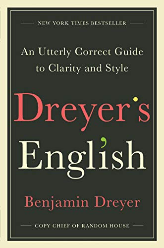 Dreyer's English: An Utterly Correct Guide to Clarity and Style by [Dreyer, Benjamin]
