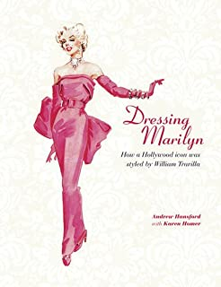 Dressing Marilyn: How a Hollywood Icon Was Styled by William Travilla. Andrew Hansford, Karen Homer