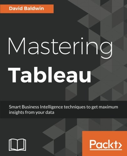 Mastering Tableau  Smart Business Intelligence Techniques To Get Maximum Insights From Your Data