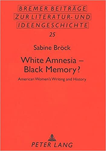 White Amnesia - Black Memory?: American Women's Writing and History (Bremer Beitrage zur Literatur- und Ideengeschichte)