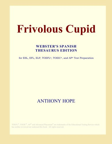 Frivolous Cupid (Webster's Spanish Thesaurus Edition): Anthony Hope