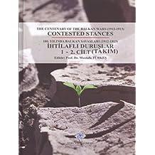 The Centenary of The Balkan Wars (1912-1913) Contested Stances / 100. Yilinda Balkan Savaslari (1912-1913) Ihtilafli Duruslar Vols. I-II
