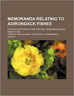 Memoranda Relating to Adirondack Fishes: With Descriptions of New Species, From Researches Made in 1882