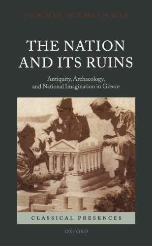 The Nation and its Ruins: Antiquity, Archaeology, and National Imagination in Greece (Classical Presences)